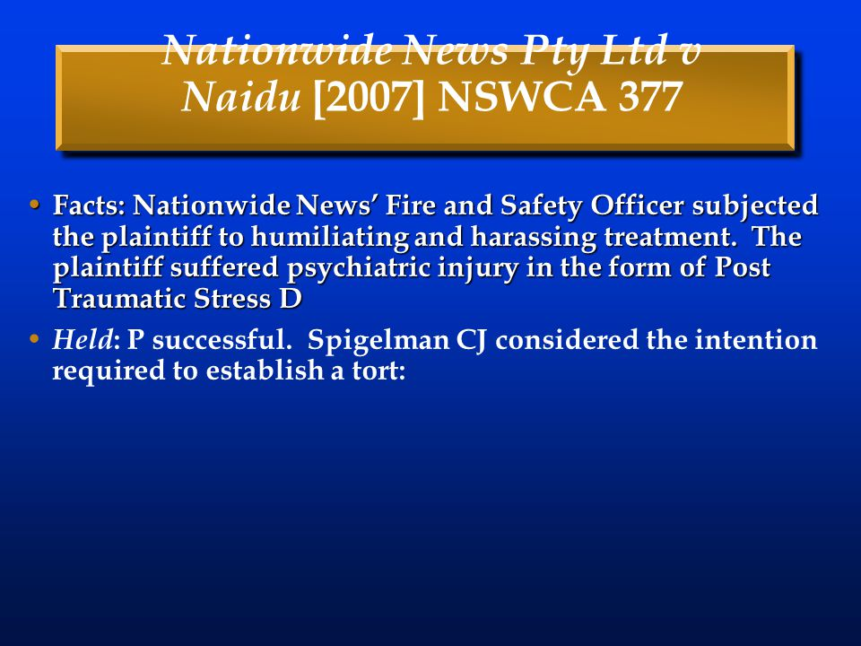 Nationwide News Pty Ltd v Naidu [2007] NSWCA 377 Facts: Nationwide News' Fire and Safety Officer subjected the plaintiff to humiliating and harassing treatment.
