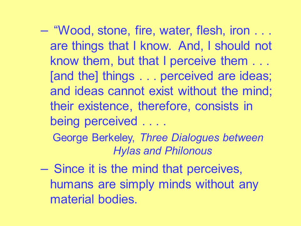 """–Sensible objects are real, but they are not material. Rather, they are complex ideas, complex """"bundles"""" of sensible qualities. – These bundles of sen"""