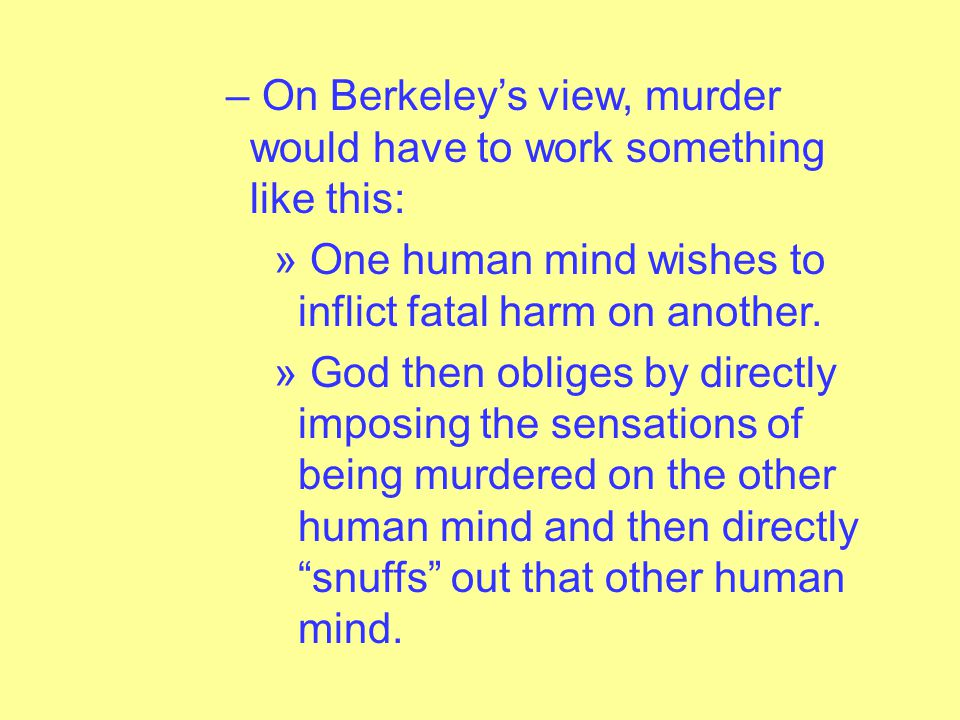 – Theological Objection Berkeley's view seems to make God a direct party to evil.