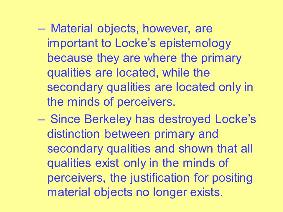 Berkeley's Idealism – Berkeley's critique of Locke leads him to a shocking conclusion – there is no such thing as matter! There is no such thing as a