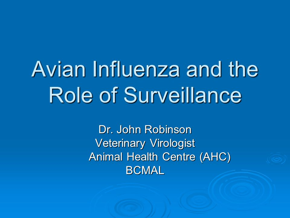 Avian Influenza and the Role of Surveillance Dr.