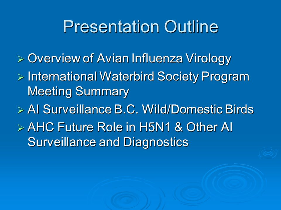 Presentation Outline  Overview of Avian Influenza Virology  International Waterbird Society Program Meeting Summary  AI Surveillance B.C.