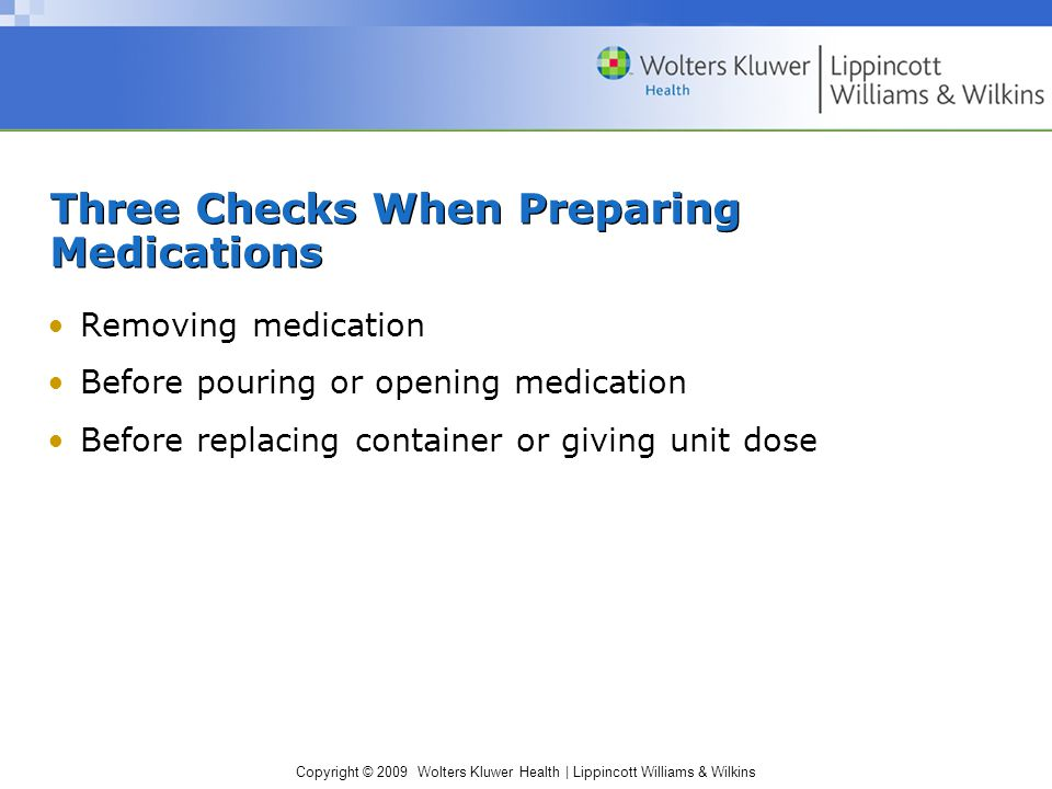 Copyright © 2009 Wolters Kluwer Health | Lippincott Williams & Wilkins Six Rights Before Administering Medications Medication Patient Dosage Route Time Documentation