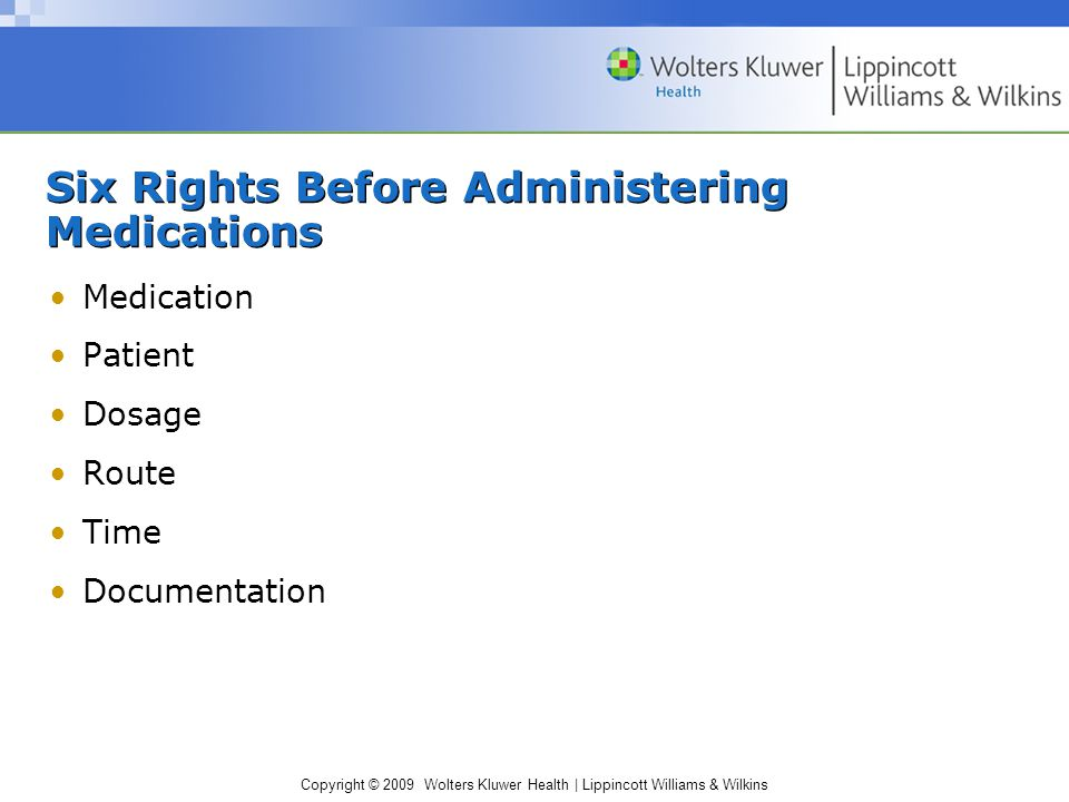 Copyright © 2009 Wolters Kluwer Health | Lippincott Williams & Wilkins Types of Orders Standing –With termination –Without termination PRN Single dose State