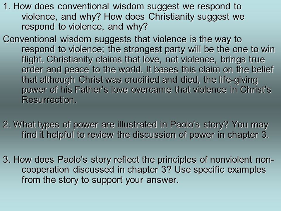 1.How does conventional wisdom suggest we respond to violence, and why.
