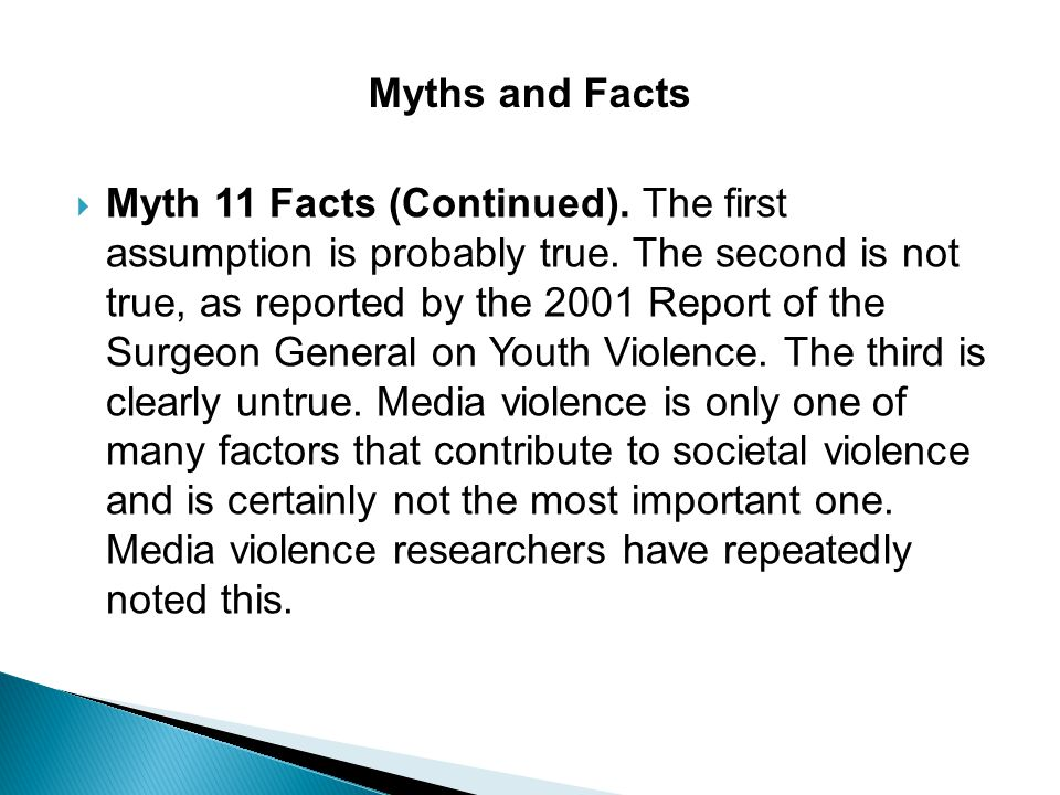  Myth 11 Facts (Continued). The first assumption is probably true. The second is not true, as reported by the 2001 Report of the Surgeon General on Y