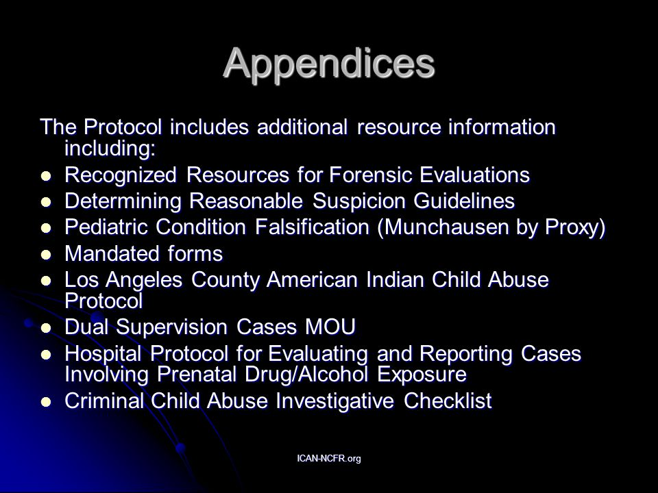 ICAN-NCFR.org Appendices The Protocol includes additional resource information including: Recognized Resources for Forensic Evaluations Recognized Res