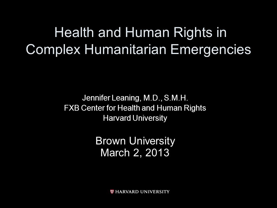 Health and Human Rights in Complex Humanitarian Emergencies Jennifer Leaning, M.D., S.M.H.