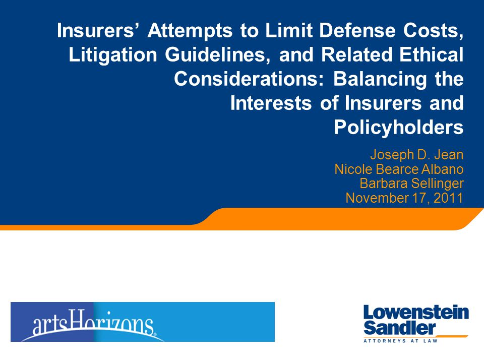 Insurers' Attempts to Limit Defense Costs, Litigation Guidelines, and Related Ethical Considerations: Balancing the Interests of Insurers and Policyholders Joseph D.