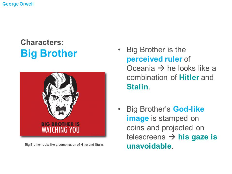 Big Brother is the perceived ruler of Oceania  he looks like a combination of Hitler and Stalin.