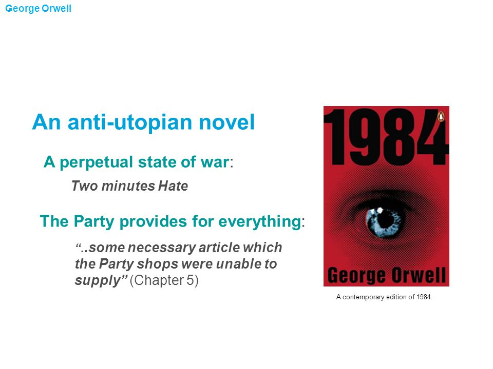 ..some necessary article which the Party shops were unable to supply (Chapter 5) A perpetual state of war: Two minutes Hate The Party provides for everything: George Orwell A contemporary edition of 1984.