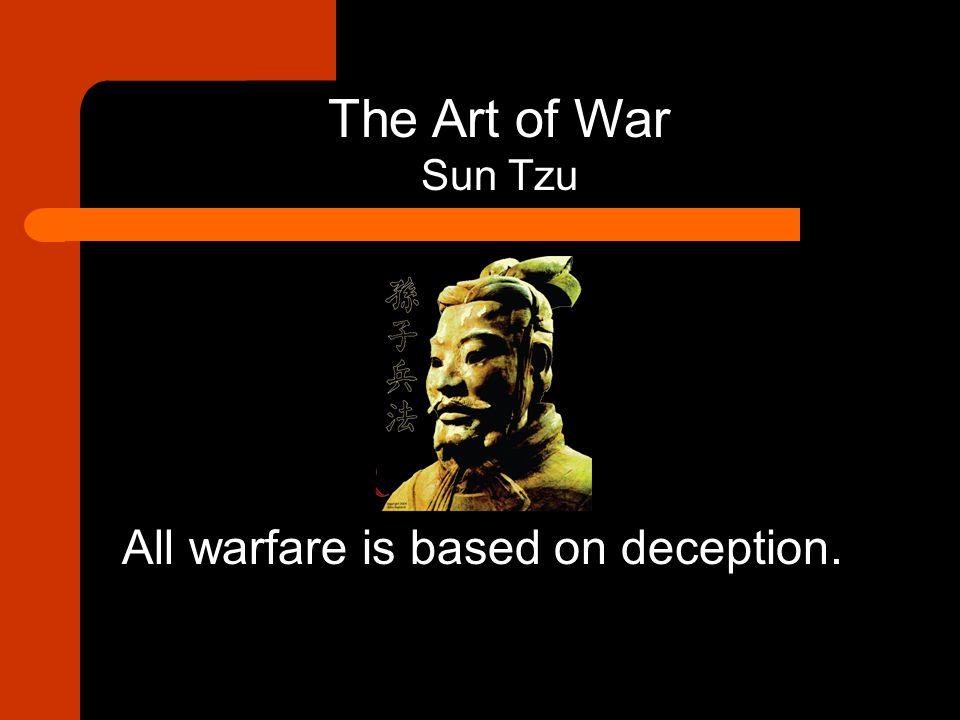 All warfare is based on deception. The Art of War Sun Tzu