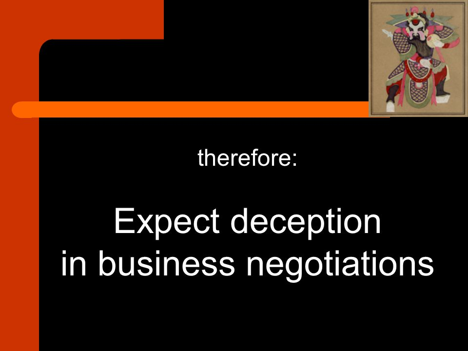 therefore: Expect deception in business negotiations