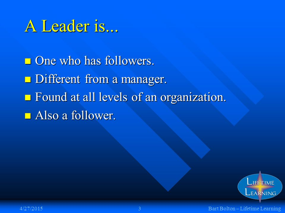 A Real Leader A real leader is one you WANT to follow and not one you HAVE to follow.
