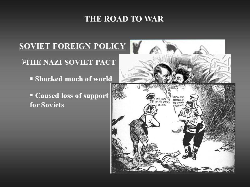 THE ROAD TO WAR SOVIET FOREIGN POLICY  THE NAZI-SOVIET PACT  Shocked much of world  Caused loss of support for Soviets