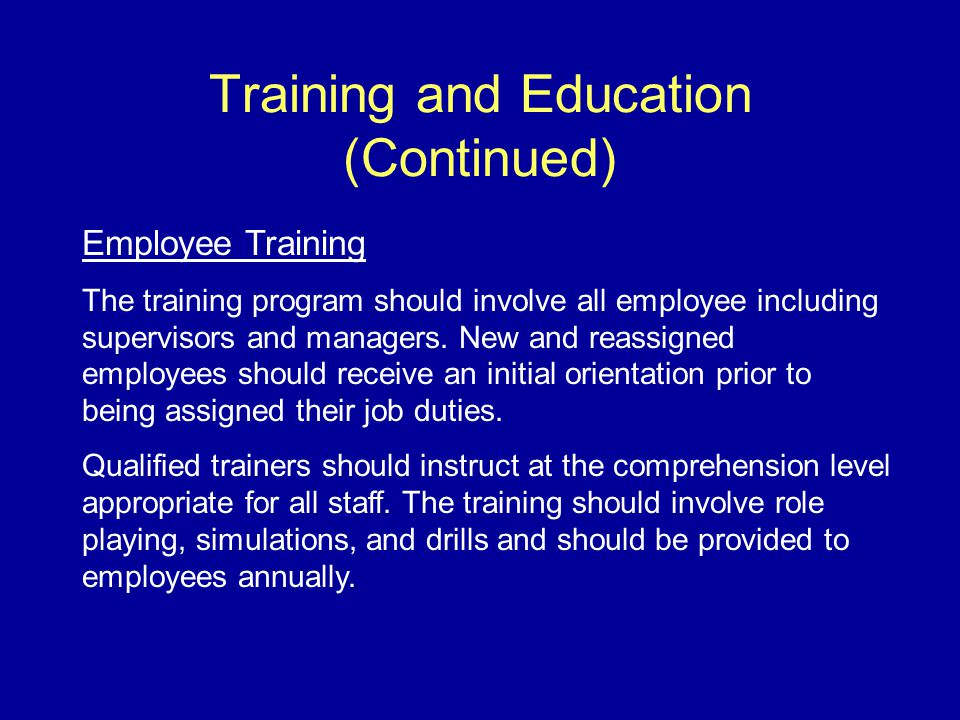 Training and Education (Continued) Employee Training The training program should involve all employee including supervisors and managers.