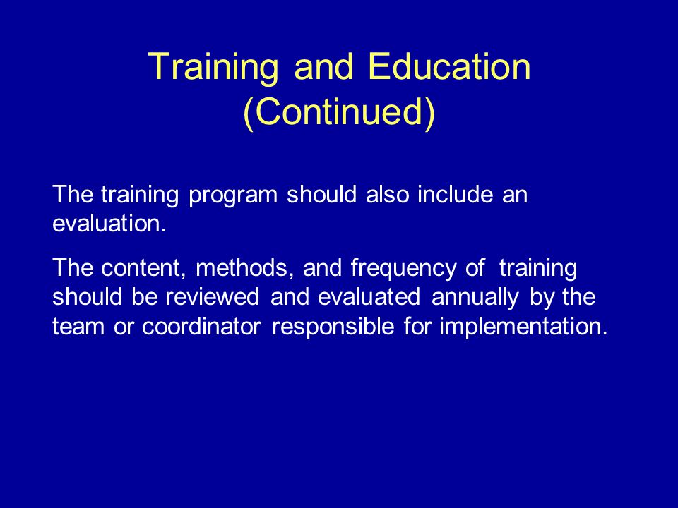 Training and Education (Continued) The training program should also include an evaluation.