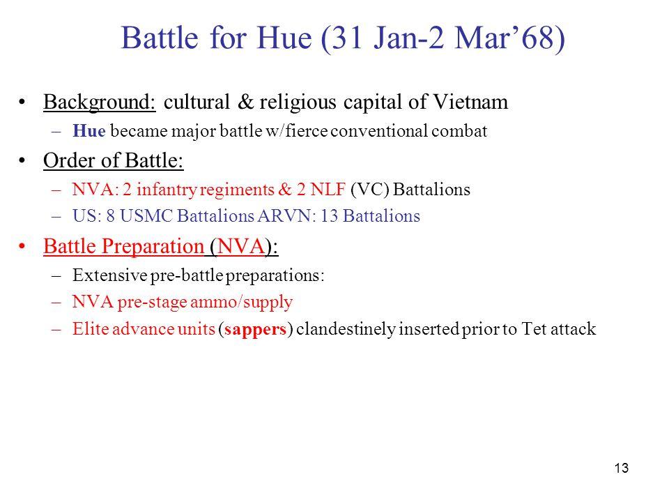 13 Battle for Hue (31 Jan-2 Mar'68) Background: cultural & religious capital of Vietnam –Hue became major battle w/fierce conventional combat Order of