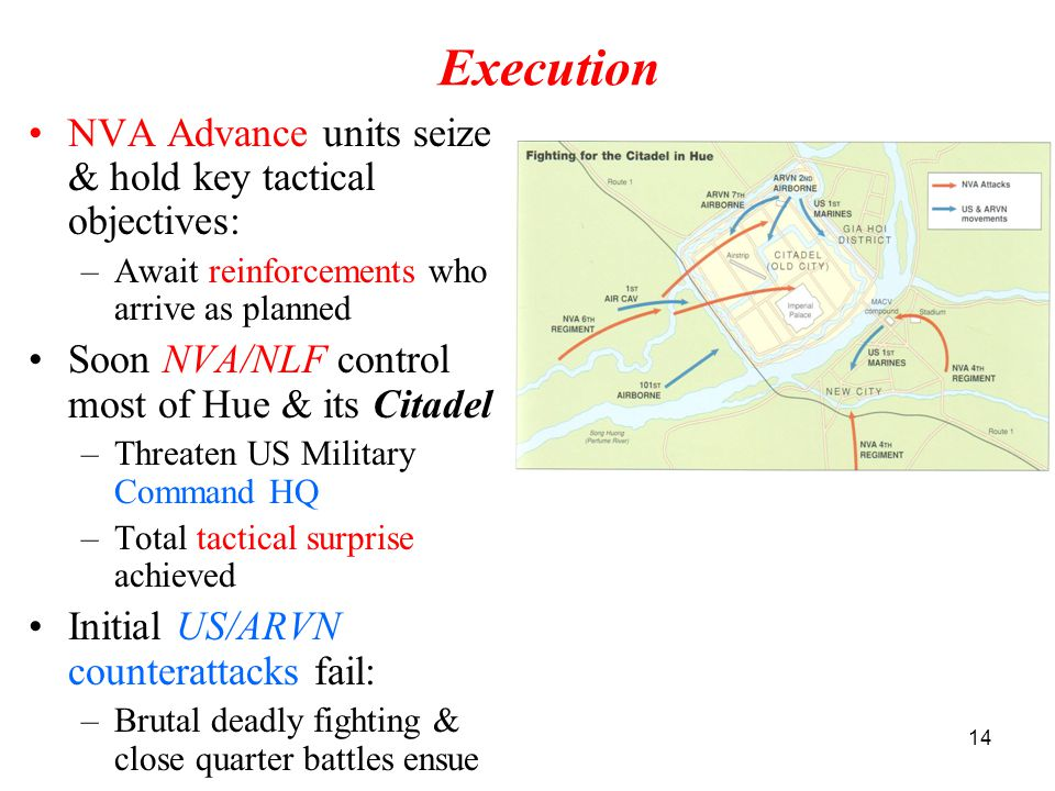 14 Execution NVA Advance units seize & hold key tactical objectives: –Await reinforcements who arrive as planned Soon NVA/NLF control most of Hue & it