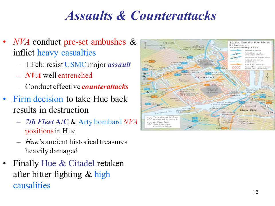 15 Assaults & Counterattacks NVA conduct pre-set ambushes & inflict heavy casualties –1 Feb: resist USMC major assault –NVA well entrenched –Conduct e