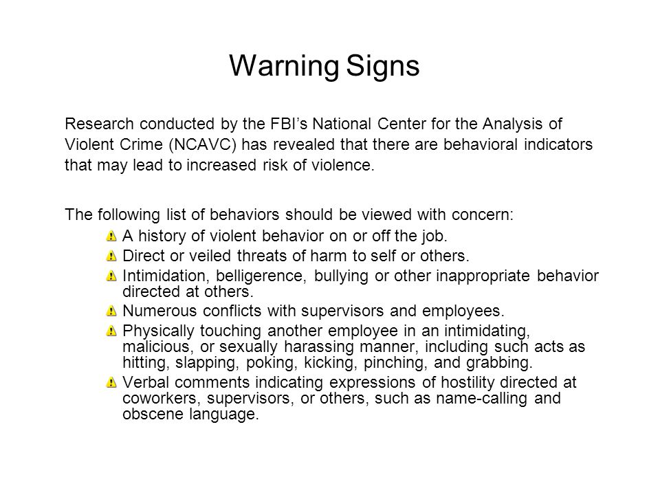 Warning Signs Research conducted by the FBI's National Center for the Analysis of Violent Crime (NCAVC) has revealed that there are behavioral indicat