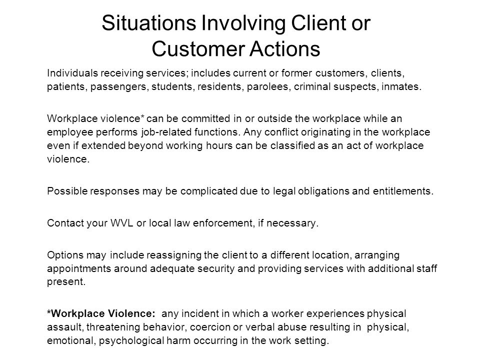 Situations Involving Client or Customer Actions Individuals receiving services; includes current or former customers, clients, patients, passengers, s