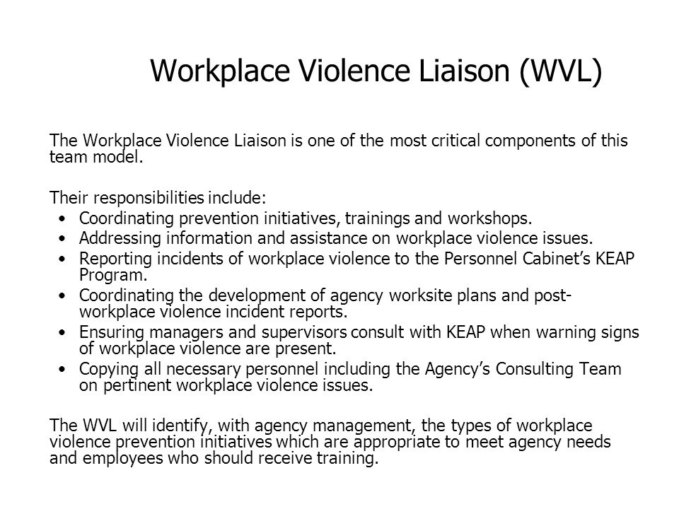 Workplace Violence Liaison (WVL) The Workplace Violence Liaison is one of the most critical components of this team model. Their responsibilities incl