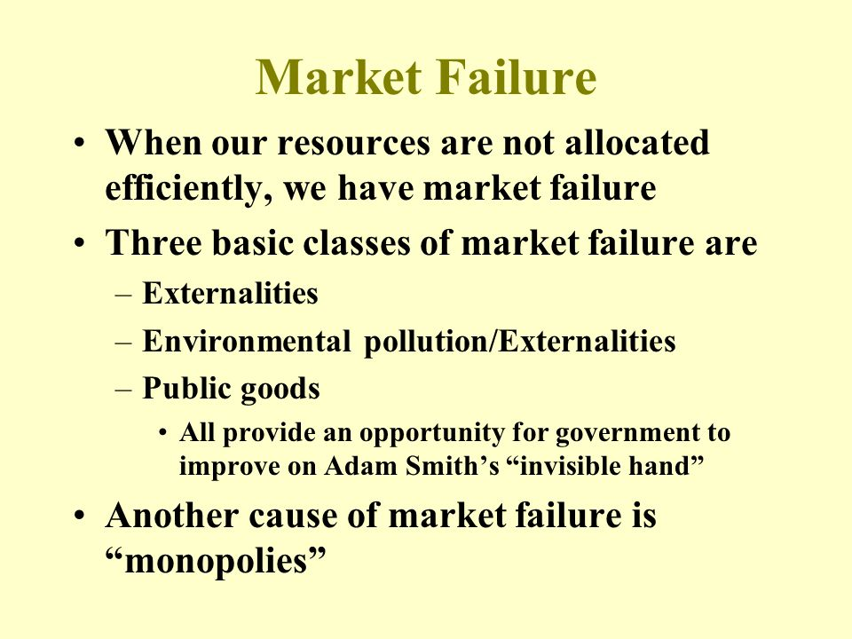 Market Failure When our resources are not allocated efficiently, we have market failure Three basic classes of market failure are –Externalities –Envi
