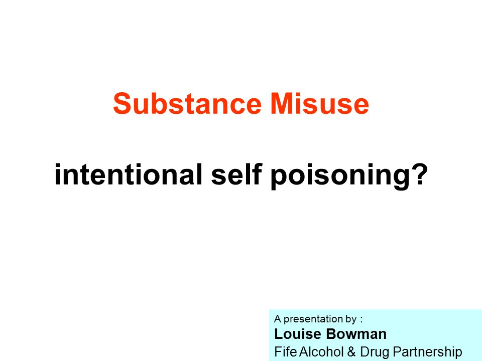 Substance Misuse intentional self poisoning.
