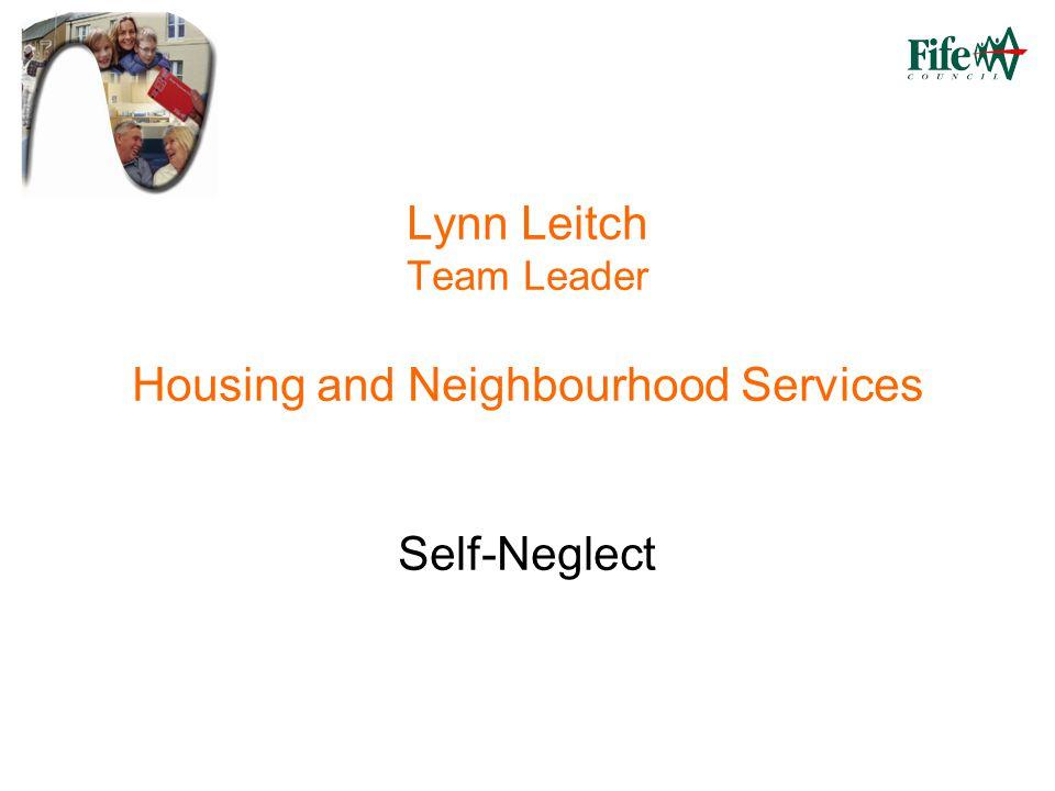 Lynn Leitch Team Leader Housing and Neighbourhood Services Self-Neglect