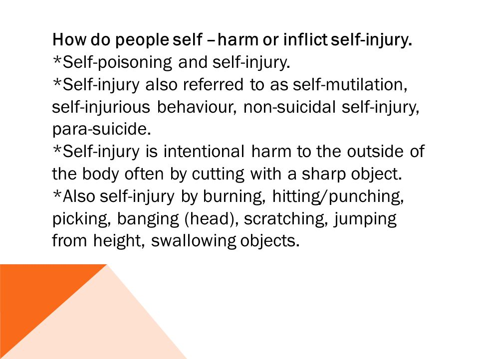 How do people self –harm or inflict self-injury. *Self-poisoning and self-injury.