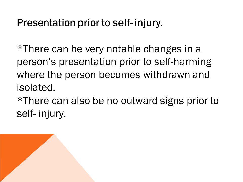 Presentation prior to self- injury.