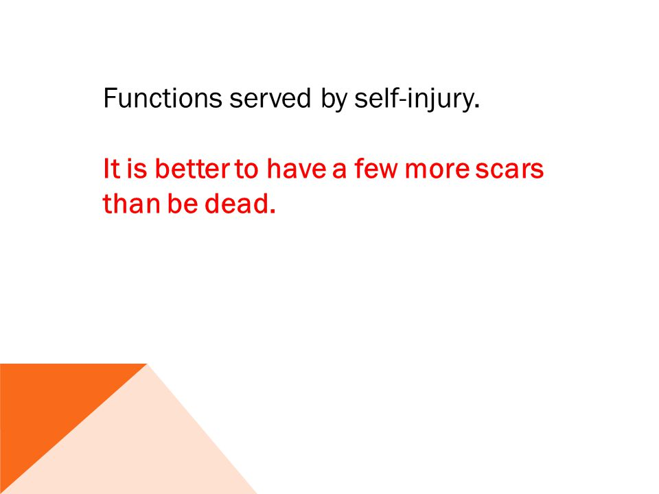 Functions served by self-injury. It is better to have a few more scars than be dead.