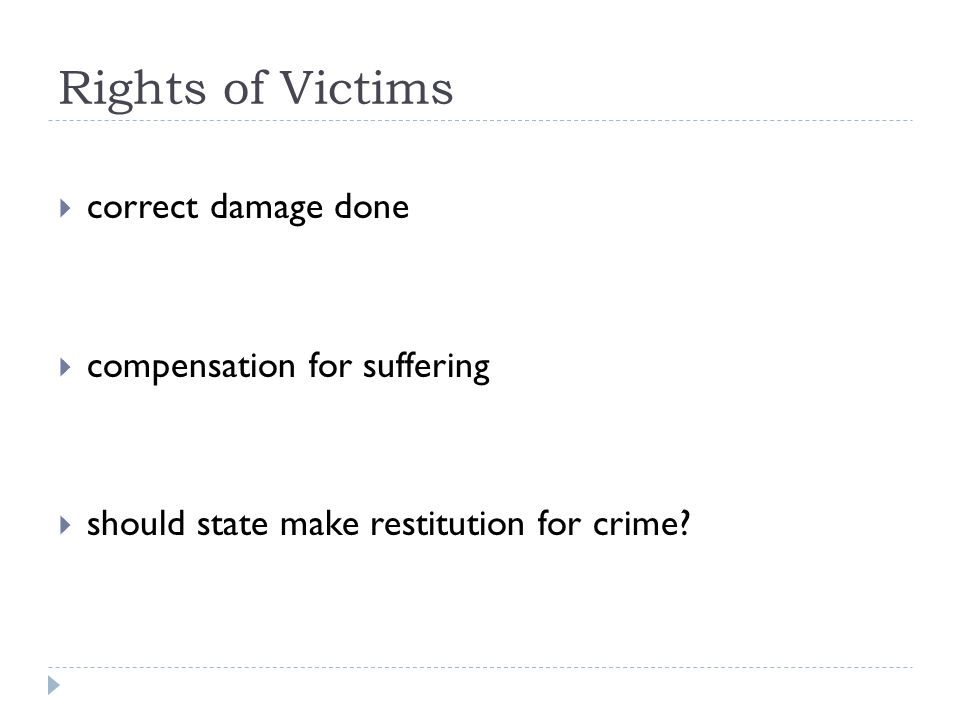 Rights of Victims  correct damage done  compensation for suffering  should state make restitution for crime?
