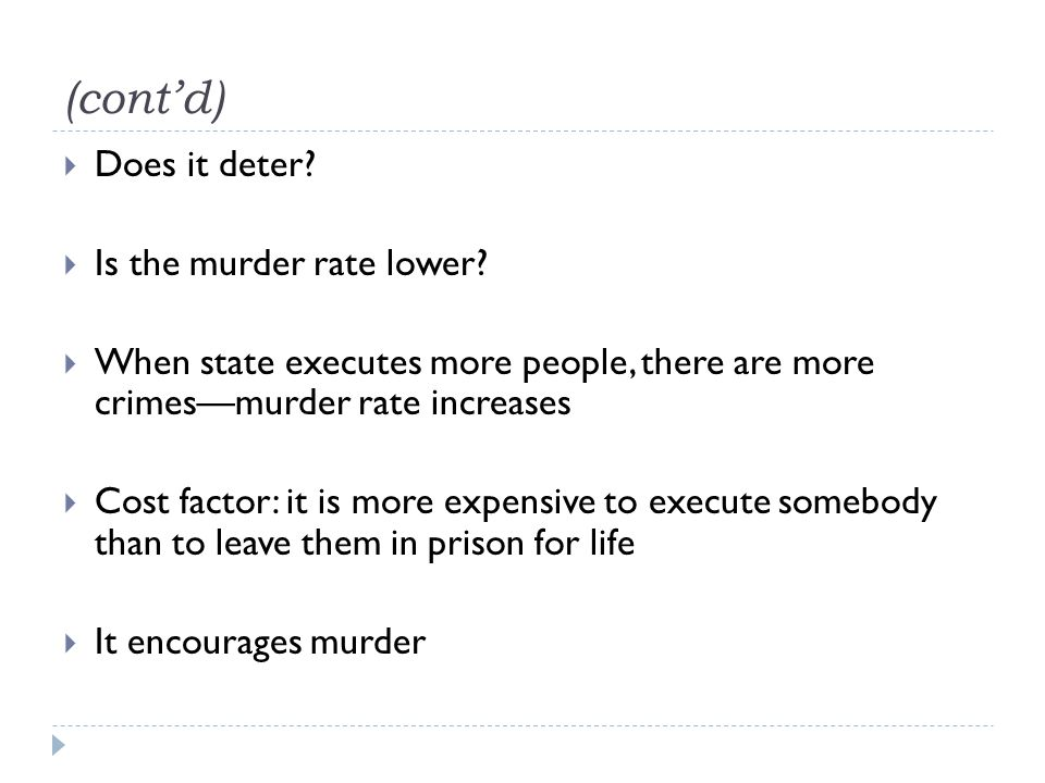 (cont'd)  Does it deter. Is the murder rate lower.
