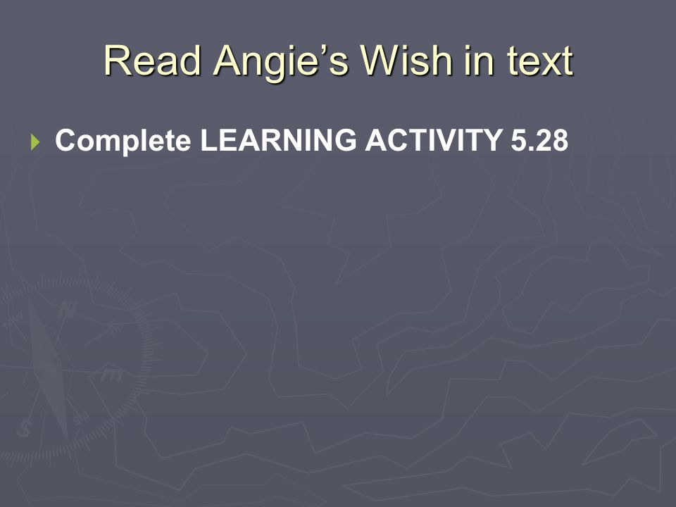 Read Angie's Wish in text   Complete LEARNING ACTIVITY 5.28
