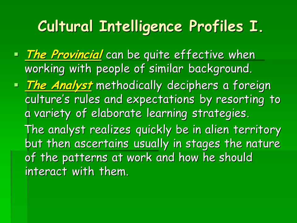 Cultural Intelligence Profiles I.  The Provincial can be quite effective when working with people of similar background.  The Analyst methodically d