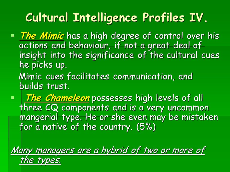 Cultural Intelligence Profiles IV.  The Mimic has a high degree of control over his actions and behaviour, if not a great deal of insight into the si