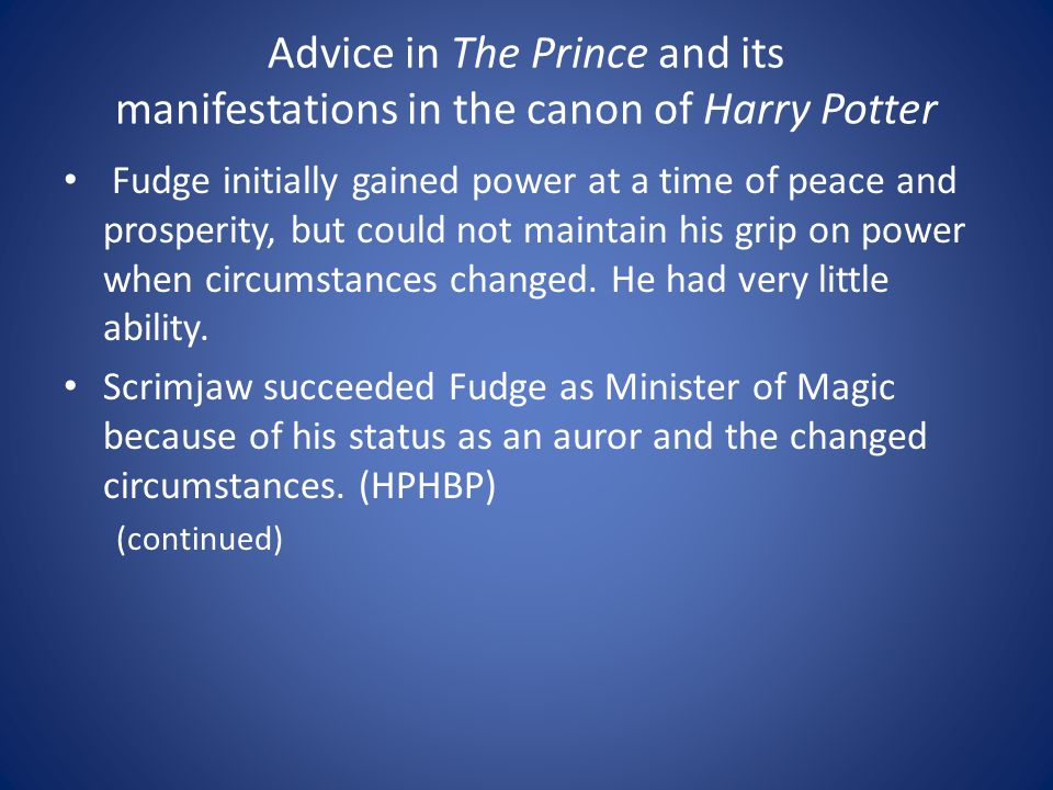 Fudge initially gained power at a time of peace and prosperity, but could not maintain his grip on power when circumstances changed. He had very littl
