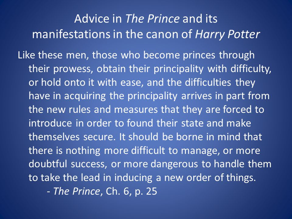 Like these men, those who become princes through their prowess, obtain their principality with difficulty, or hold onto it with ease, and the difficul