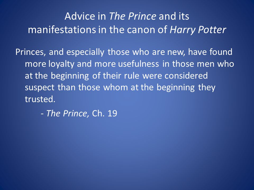 Princes, and especially those who are new, have found more loyalty and more usefulness in those men who at the beginning of their rule were considered