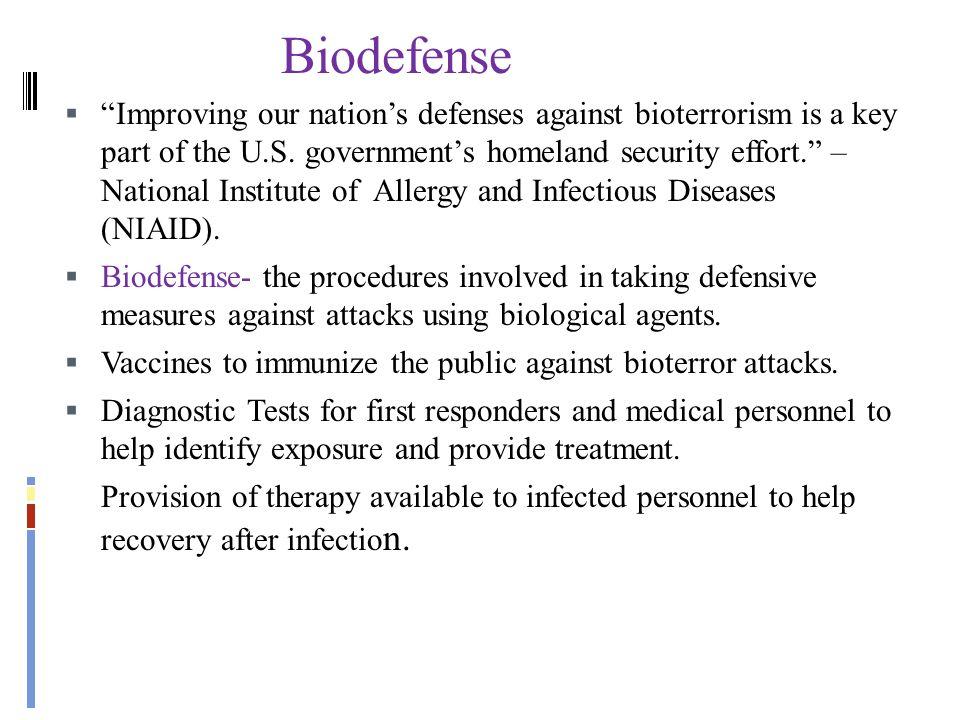 "Biodefense  ""Improving our nation's defenses against bioterrorism is a key part of the U.S. government's homeland security effort."" – National Instit"