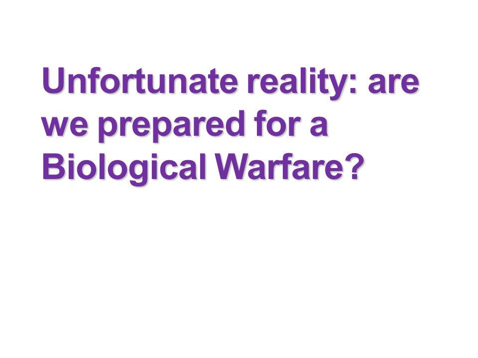 Unfortunate reality: are we prepared for a Biological Warfare?