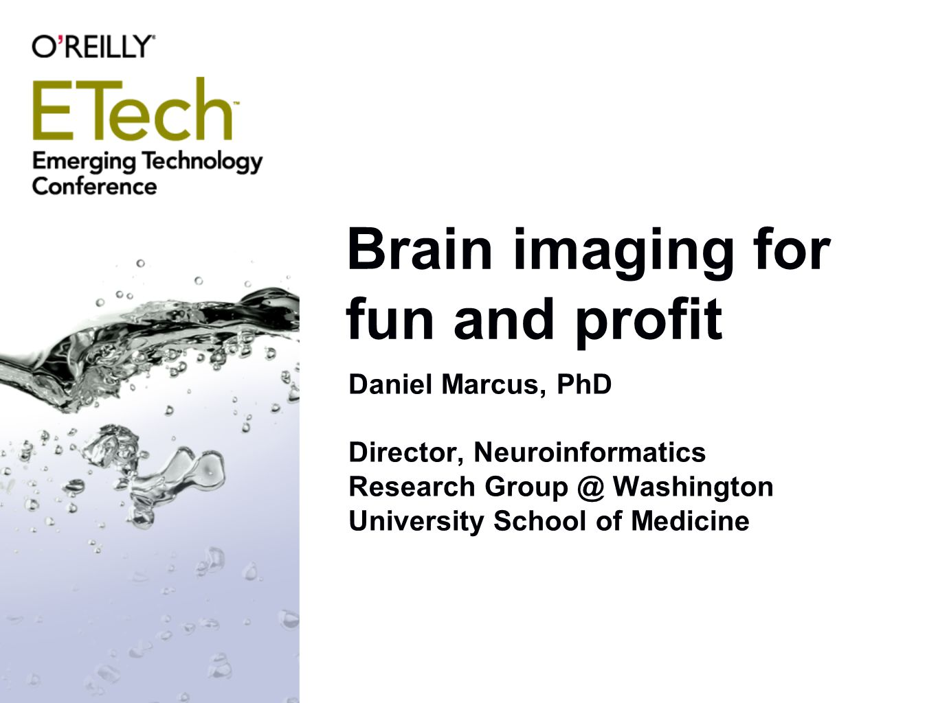 Brain imaging for fun and profit Daniel Marcus, PhD Director, Neuroinformatics Research Group @ Washington University School of Medicine