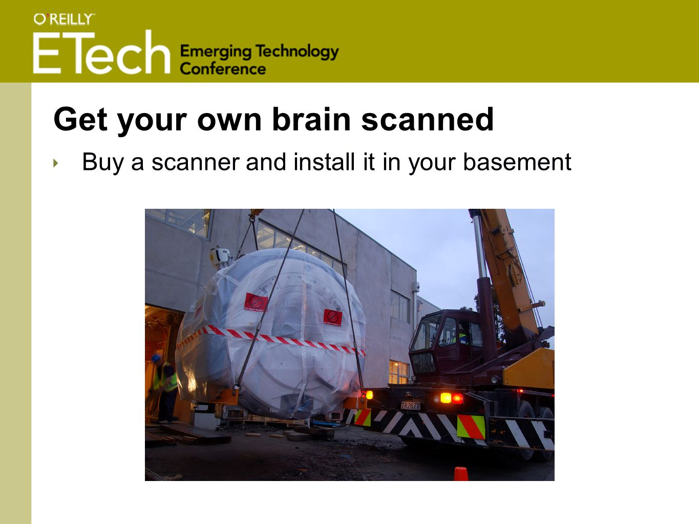 Get your own brain scanned ‣ Buy a scanner and install it in your basement