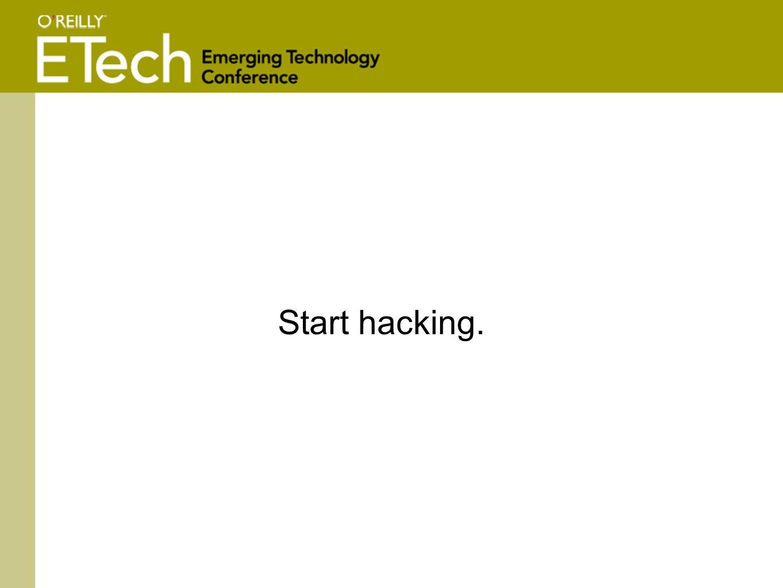 Start hacking.