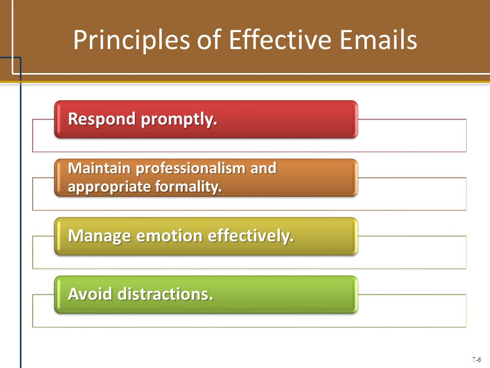 7-6 Principles of Effective Emails Respond promptly.