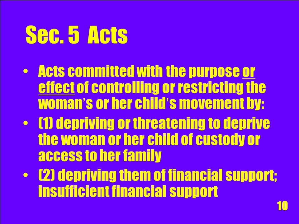 Sec. 5 Acts desist from conduct which they have a right to engage in attempting to restrict or restricting the woman ' s or her child ' s freedom of m