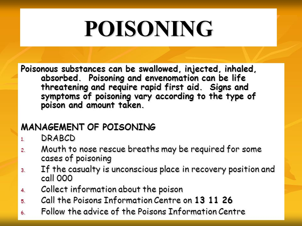 POISONING Poisonous substances can be swallowed, injected, inhaled, absorbed.
