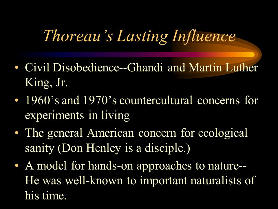 Thoreau's Lasting Influence Civil Disobedience--Ghandi and Martin Luther King, Jr.